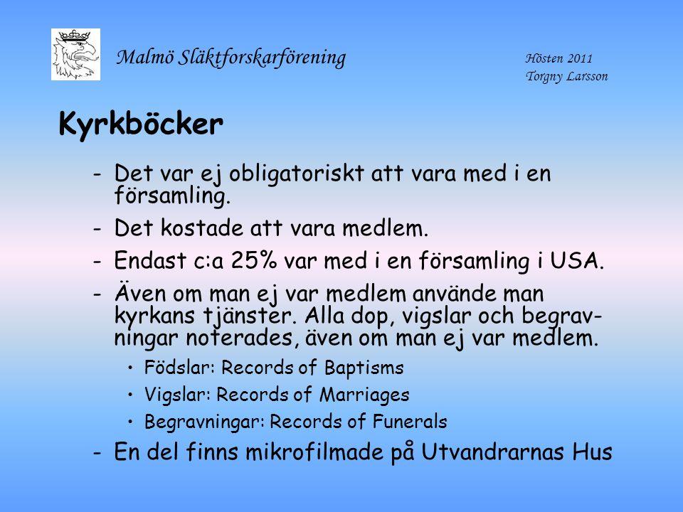 Malmö Släktforskarförening Hösten 2011 Torgny Larsson Kyrkböcker -Det var ej obligatoriskt att vara med i en församling. -Det kostade att vara medlem.