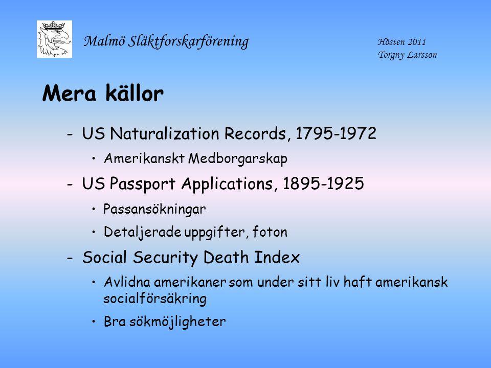 Malmö Släktforskarförening Hösten 2011 Torgny Larsson Mera källor -US Naturalization Records, 1795-1972 Amerikanskt Medborgarskap -US Passport Applica