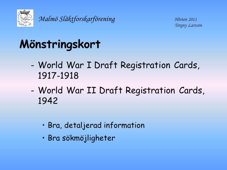 Malmö Släktforskarförening Hösten 2011 Torgny Larsson Mönstringskort -World War I Draft Registration Cards, 1917-1918 -World War II Draft Registration