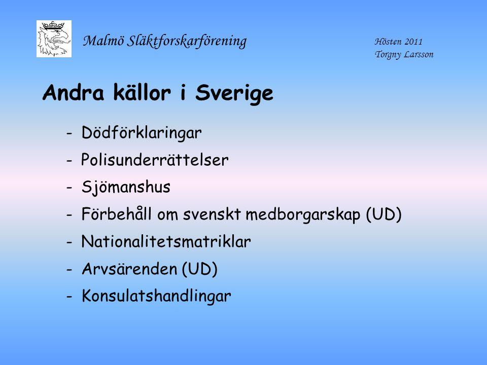 Malmö Släktforskarförening Hösten 2011 Torgny Larsson Andra källor i Sverige -Dödförklaringar -Polisunderrättelser -Sjömanshus -Förbehåll om svenskt m