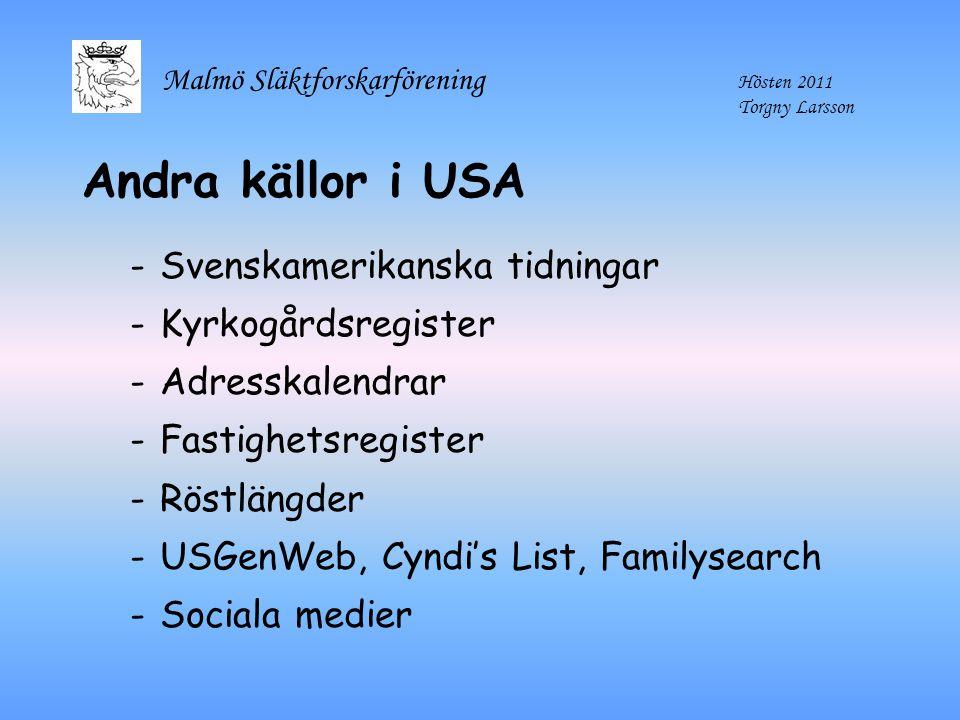 Malmö Släktforskarförening Hösten 2011 Torgny Larsson Andra källor i USA -Svenskamerikanska tidningar -Kyrkogårdsregister -Adresskalendrar -Fastighets