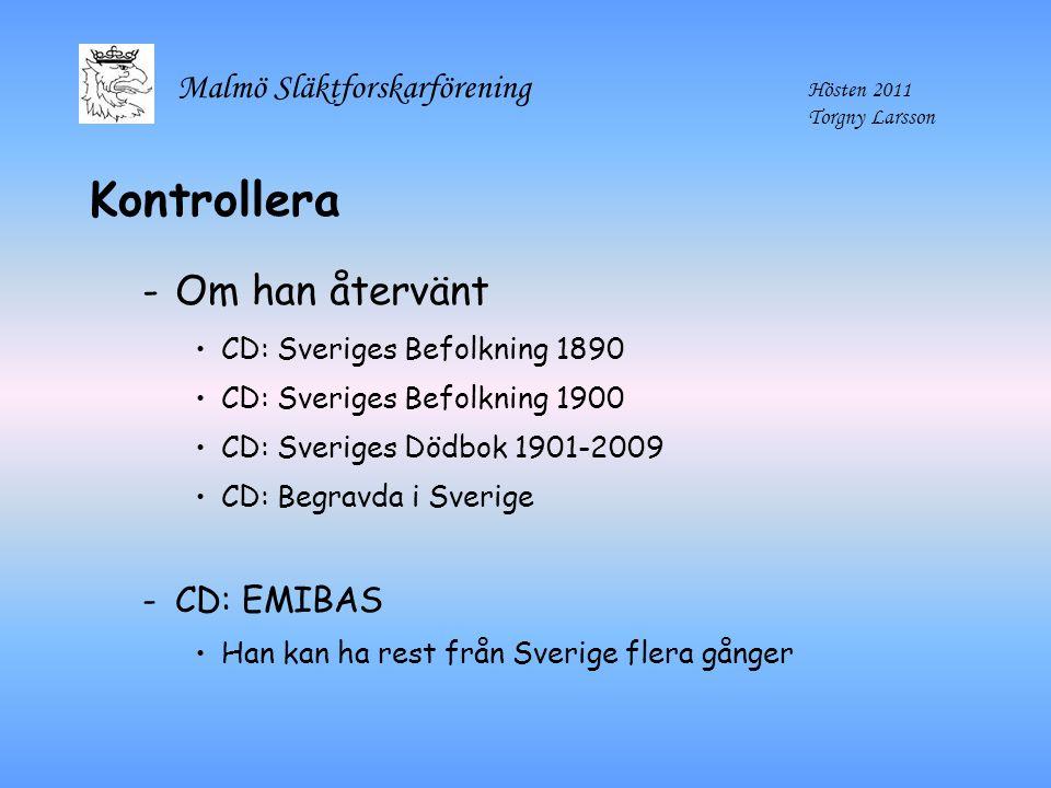 Malmö Släktforskarförening Hösten 2011 Torgny Larsson Kontrollera -Om han återvänt CD: Sveriges Befolkning 1890 CD: Sveriges Befolkning 1900 CD: Sveri