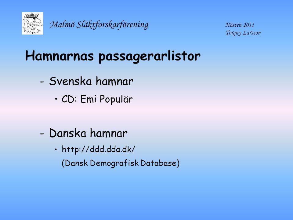 Malmö Släktforskarförening Hösten 2011 Torgny Larsson Hamnarnas passagerarlistor -Svenska hamnar CD: Emi Populär -Danska hamnar http://ddd.dda.dk/ (Da