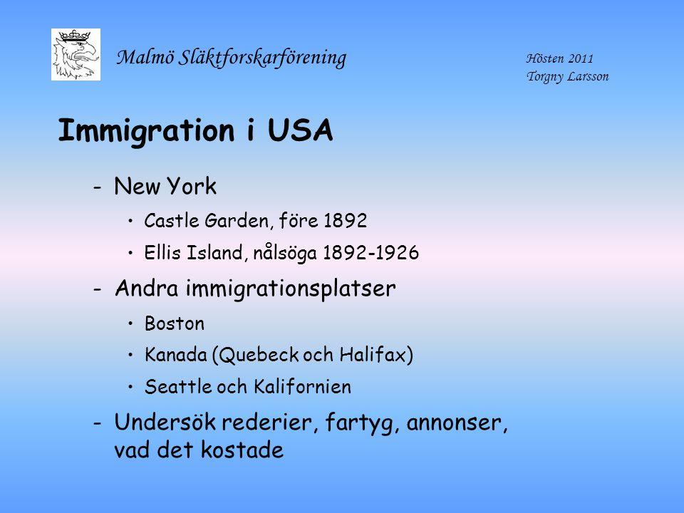 Malmö Släktforskarförening Hösten 2011 Torgny Larsson Immigration i USA -New York Castle Garden, före 1892 Ellis Island, nålsöga 1892-1926 -Andra immi
