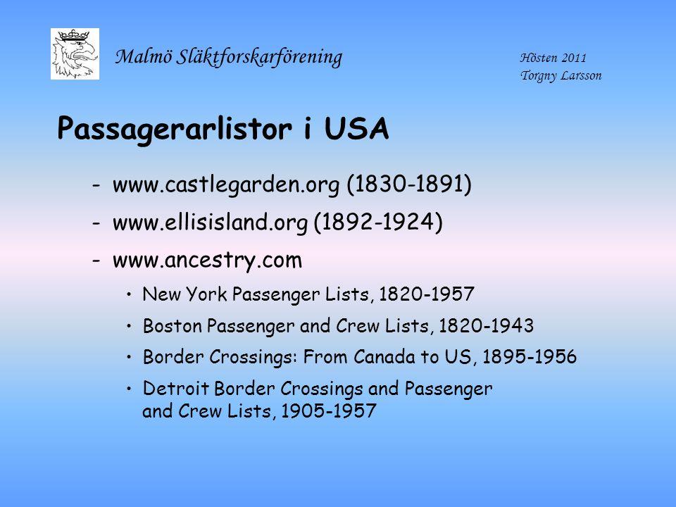 Malmö Släktforskarförening Hösten 2011 Torgny Larsson Passagerarlistor i USA -www.castlegarden.org (1830-1891) -www.ellisisland.org (1892-1924) -www.a