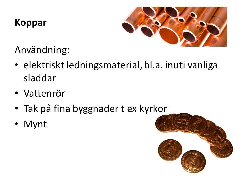 Koppar Användning: elektriskt ledningsmaterial, bl.a.