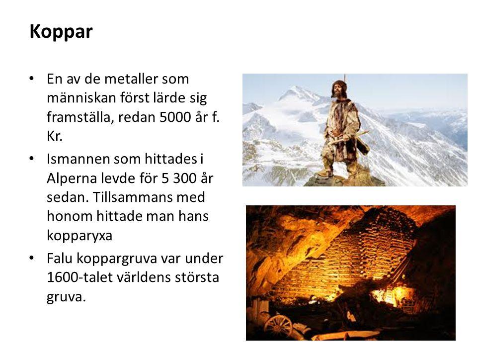 Koppar En av de metaller som människan först lärde sig framställa, redan 5000 år f.