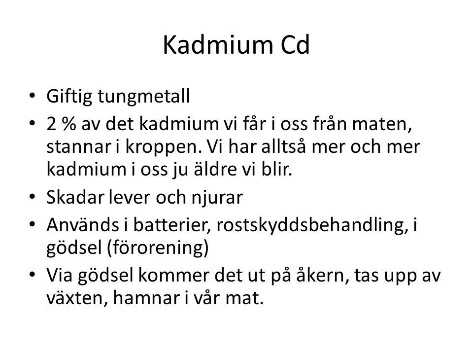 Kadmium Cd Giftig tungmetall 2 % av det kadmium vi får i oss från maten, stannar i kroppen.