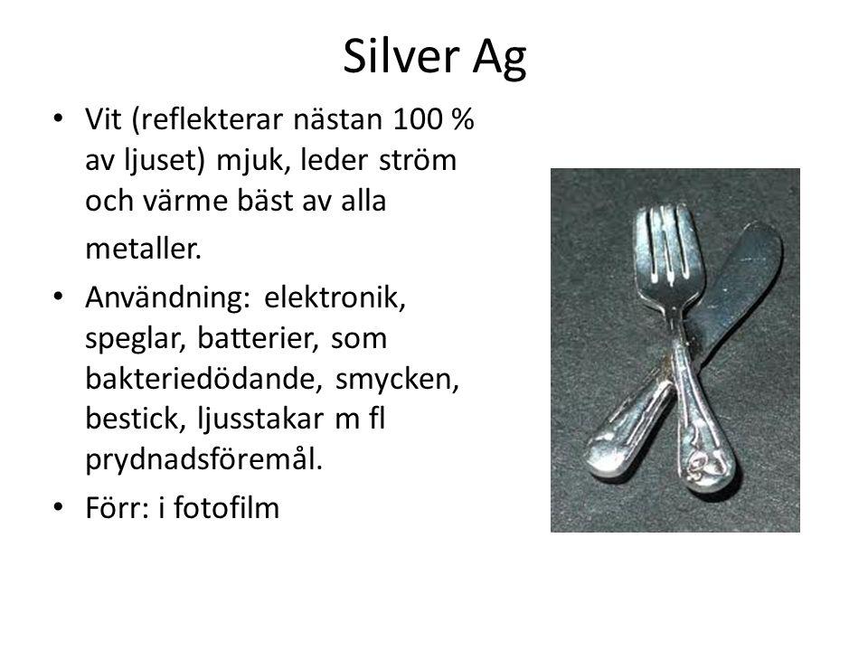 Silver Ag Vit (reflekterar nästan 100 % av ljuset) mjuk, leder ström och värme bäst av alla metaller.