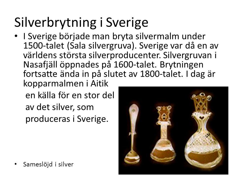 Silverbrytning i Sverige I Sverige började man bryta silvermalm under 1500-talet (Sala silvergruva).