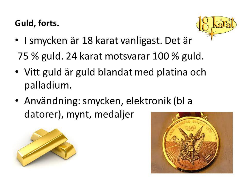 Guld, forts.I smycken är 18 karat vanligast. Det är 75 % guld.