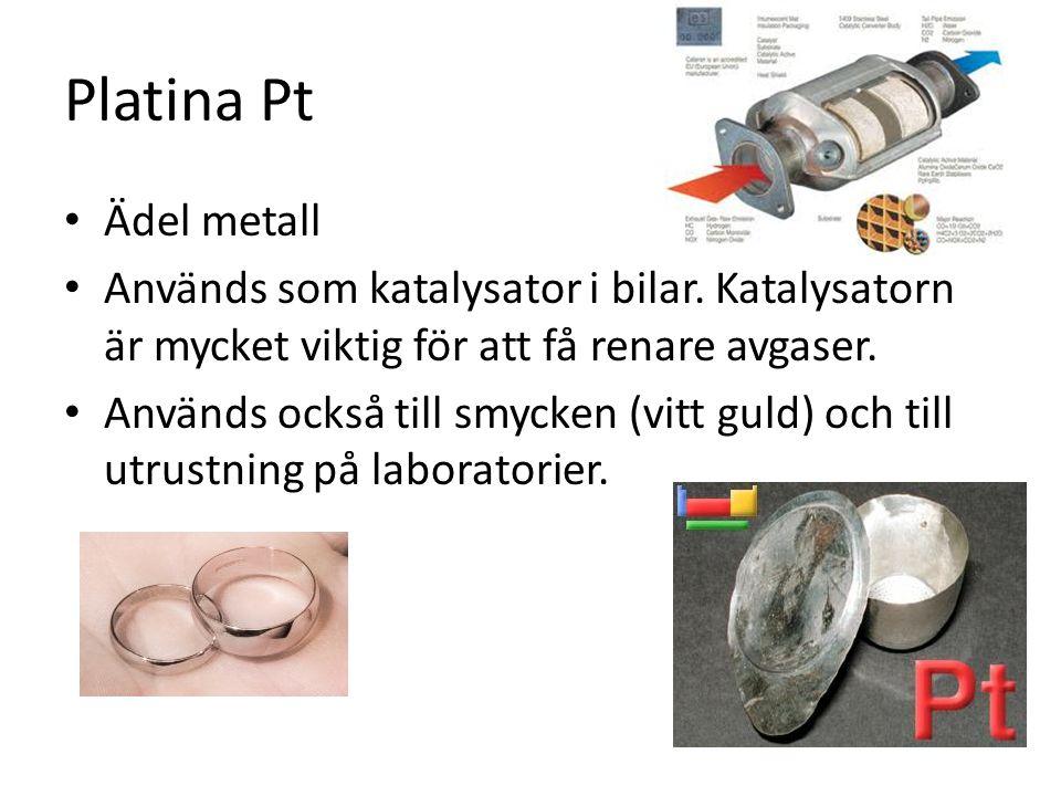 Platina Pt Ädel metall Används som katalysator i bilar.