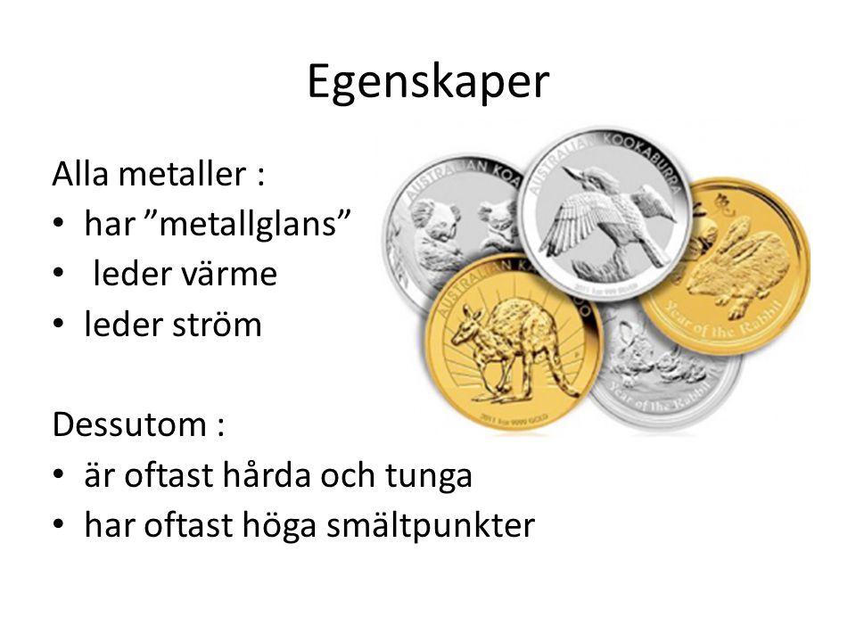 Egenskaper Alla metaller : har metallglans leder värme leder ström Dessutom : är oftast hårda och tunga har oftast höga smältpunkter