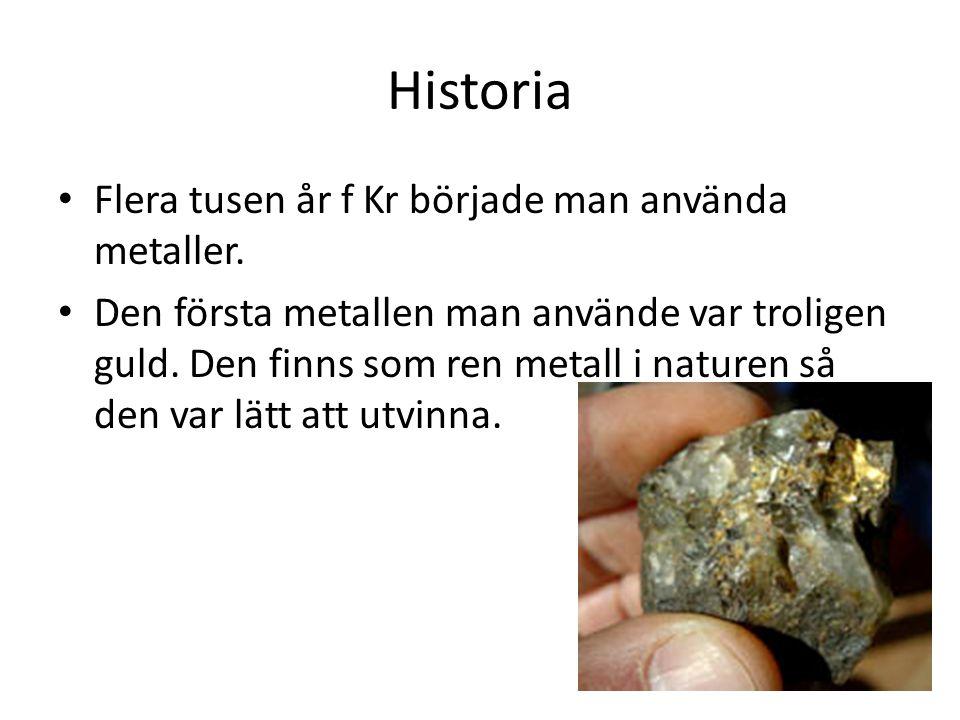 Historia Flera tusen år f Kr började man använda metaller.