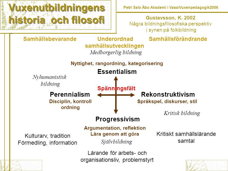 Vuxenutbildningens historia och filosofi Vuxenutbildningens historia och filosofi Gustavsson, K.