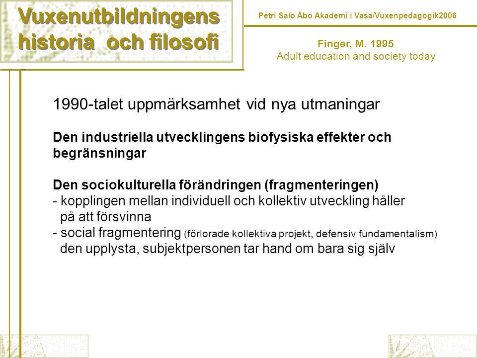 Vuxenutbildningens historia och filosofi Vuxenutbildningens historia och filosofi Finger, M.