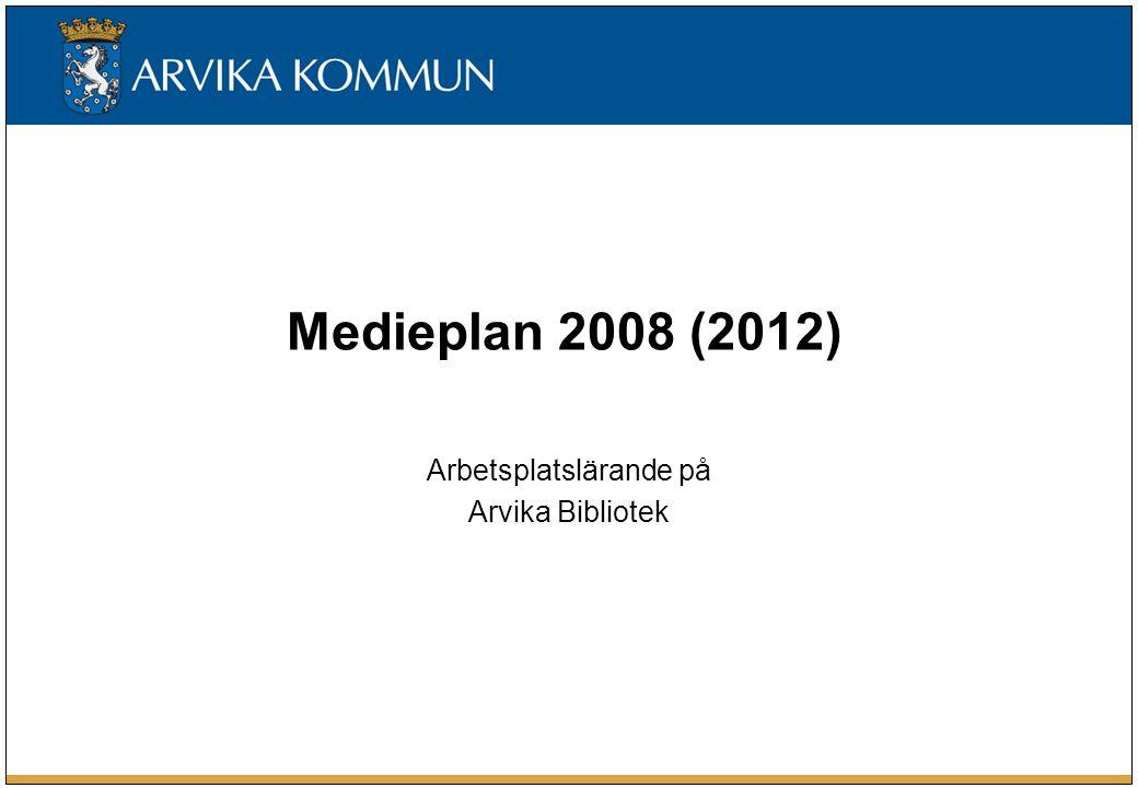 Medieplan 2008 (2012) Arbetsplatslärande på Arvika Bibliotek