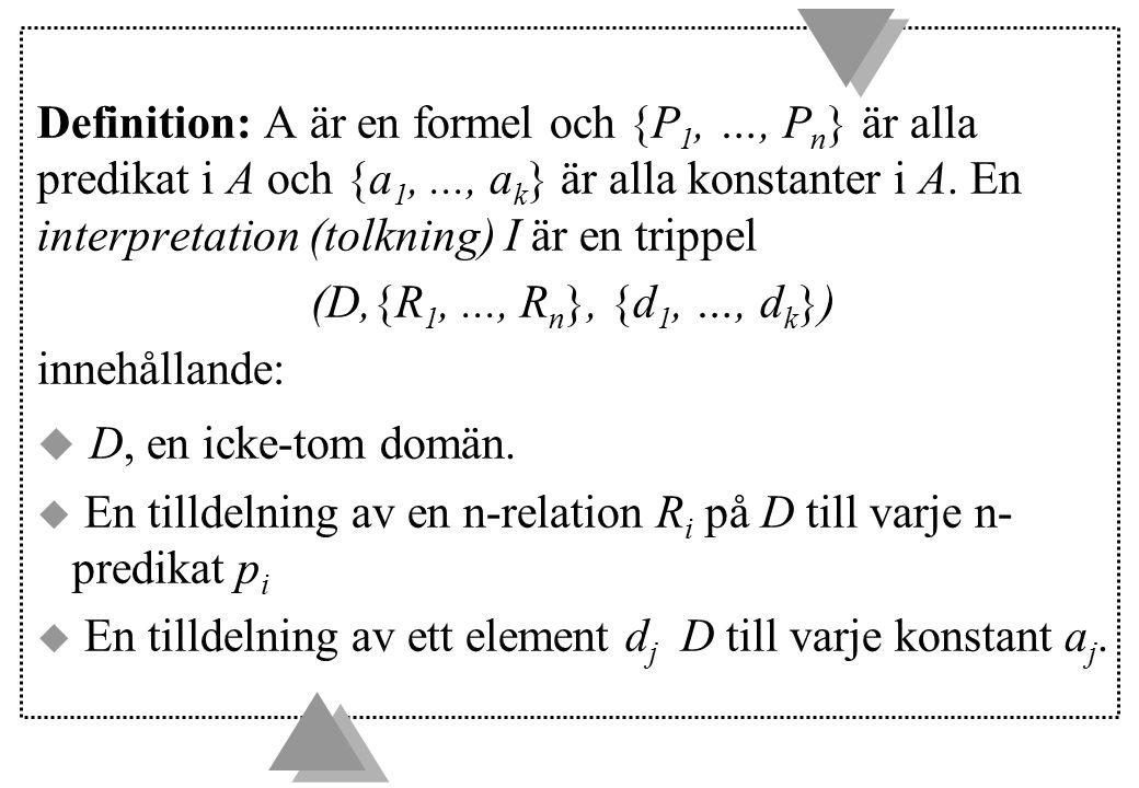 Definition: A är en formel och {P 1, …, P n } är alla predikat i A och {a 1,..., a k } är alla konstanter i A. En interpretation (tolkning) I är en tr