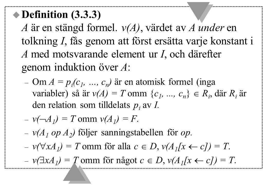 u Definition (3.3.3) A är en stängd formel. v(A), värdet av A under en tolkning I, fås genom att först ersätta varje konstant i A med motsvarande elem