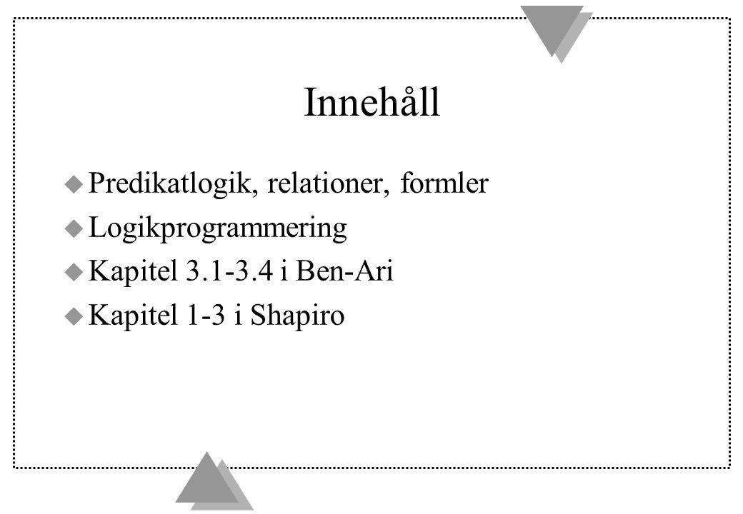 Innehåll u Predikatlogik, relationer, formler u Logikprogrammering u Kapitel 3.1-3.4 i Ben-Ari u Kapitel 1-3 i Shapiro