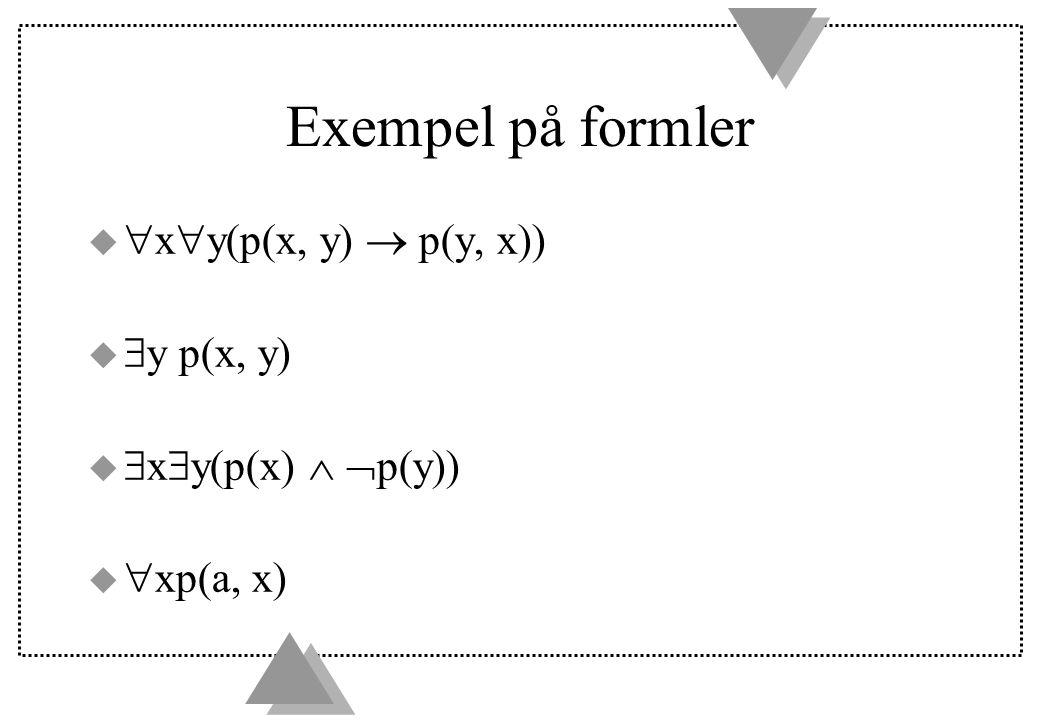Exempel på formler   x  y(p(x, y)  p(y, x))   y p(x, y)   x  y(p(x)   p(y))   xp(a, x)