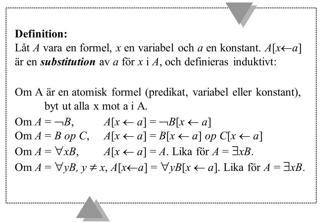 Definition: Låt A vara en formel, x en variabel och a en konstant. A[x  a] är en substitution av a för x i A, och definieras induktivt: Om A är en at