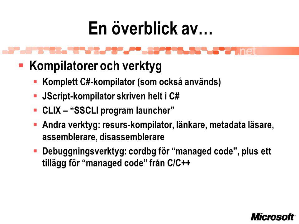 En överblick av…  Kompilatorer och verktyg  Komplett C#-kompilator (som också används)  JScript-kompilator skriven helt i C#  CLIX – SSCLI program launcher  Andra verktyg: resurs-kompilator, länkare, metadata läsare, assemblerare, disassemblerare  Debuggningsverktyg: cordbg för managed code , plus ett tillägg för managed code från C/C++