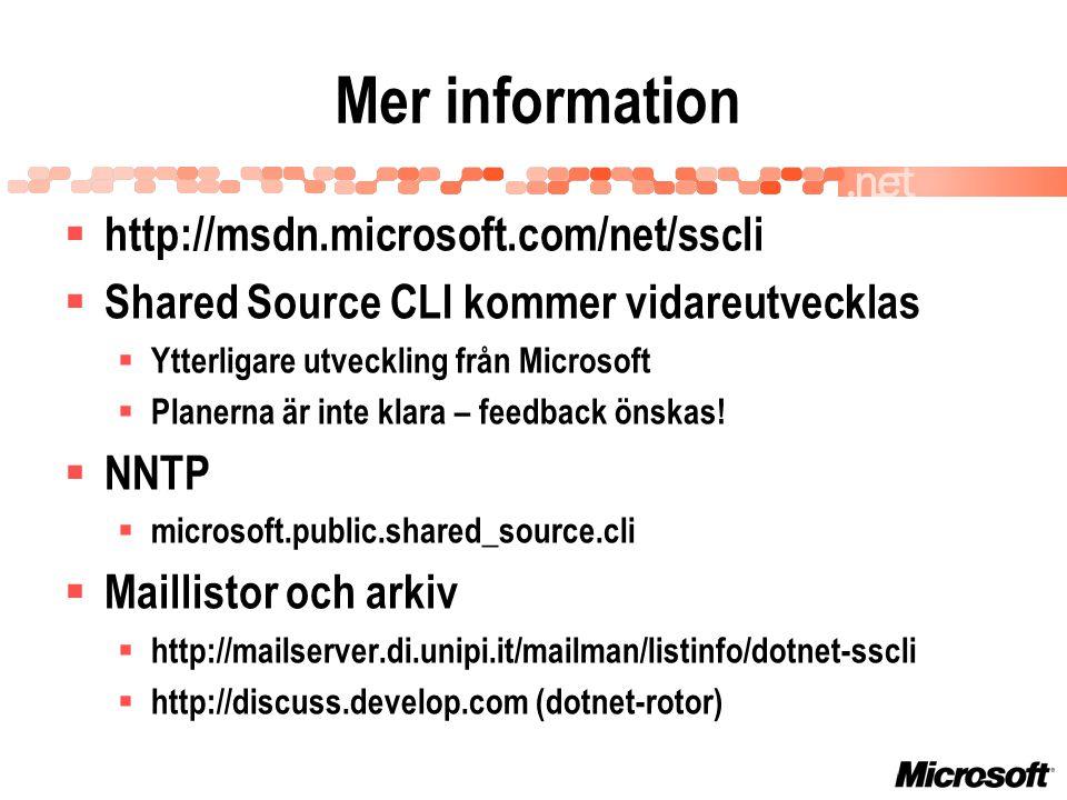 Mer information  http://msdn.microsoft.com/net/sscli  Shared Source CLI kommer vidareutvecklas  Ytterligare utveckling från Microsoft  Planerna är inte klara – feedback önskas.