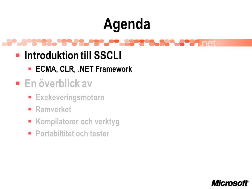 Vad är SSCLI  En implementation av fulla ECMA standards  334: C#  335: Common Language Infrastructure (CLI)  En distribution av källkod, ej för kommersiellt bruk  Dokumenterad för att göra förändringar  Enkel att distribuera och publicera förändringar  Cross-platform  Koden byggs och exekverar på FreeBSD och Windows XP  Designad för att översätta till andra plattformar