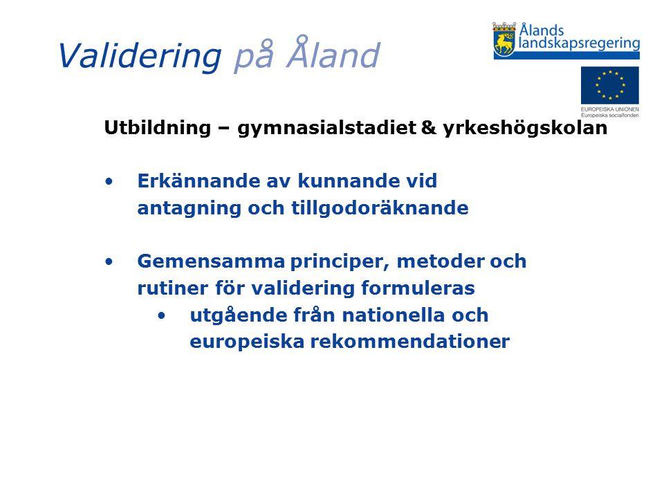 Validering på Åland Utbildning – gymnasialstadiet & yrkeshögskolan Erkännande av kunnande vid antagning och tillgodoräknande Gemensamma principer, met