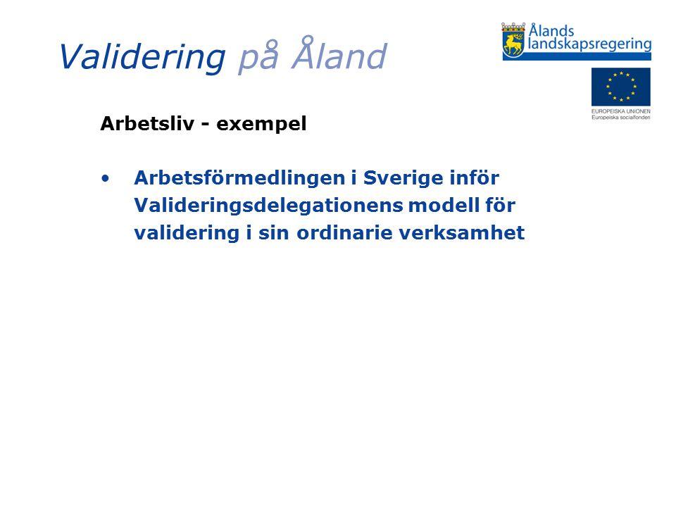 Validering på Åland Arbetsliv - exempel Arbetsförmedlingen i Sverige inför Valideringsdelegationens modell för validering i sin ordinarie verksamhet