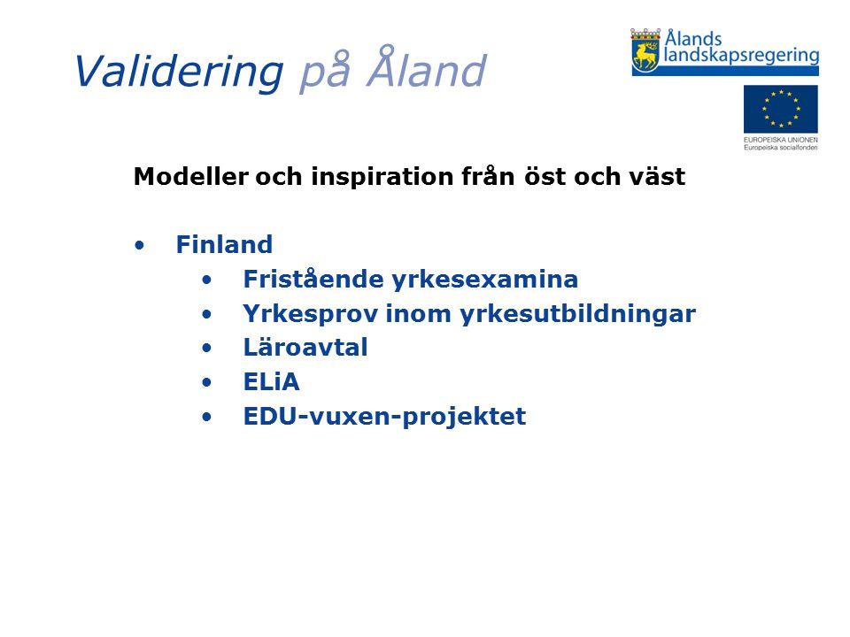 Validering på Åland Modeller och inspiration från öst och väst Finland Fristående yrkesexamina Yrkesprov inom yrkesutbildningar Läroavtal ELiA EDU-vux