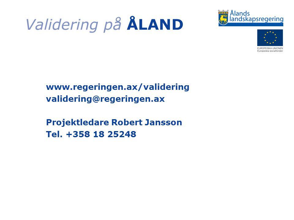 Validering på ÅLAND www.regeringen.ax/validering validering@regeringen.ax Projektledare Robert Jansson Tel. +358 18 25248