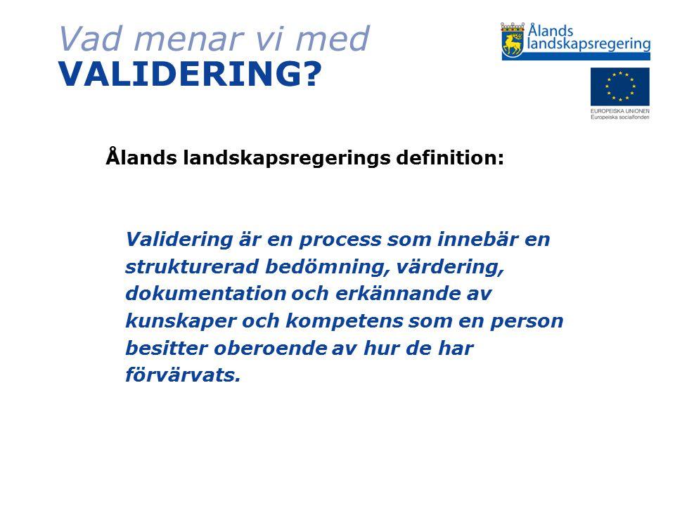 Vad menar vi med VALIDERING? Ålands landskapsregerings definition: Validering är en process som innebär en strukturerad bedömning, värdering, dokument