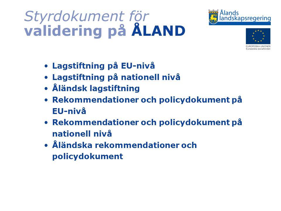 Styrdokument för validering på ÅLAND Lagstiftning på EU-nivå Lagstiftning på nationell nivå Åländsk lagstiftning Rekommendationer och policydokument p