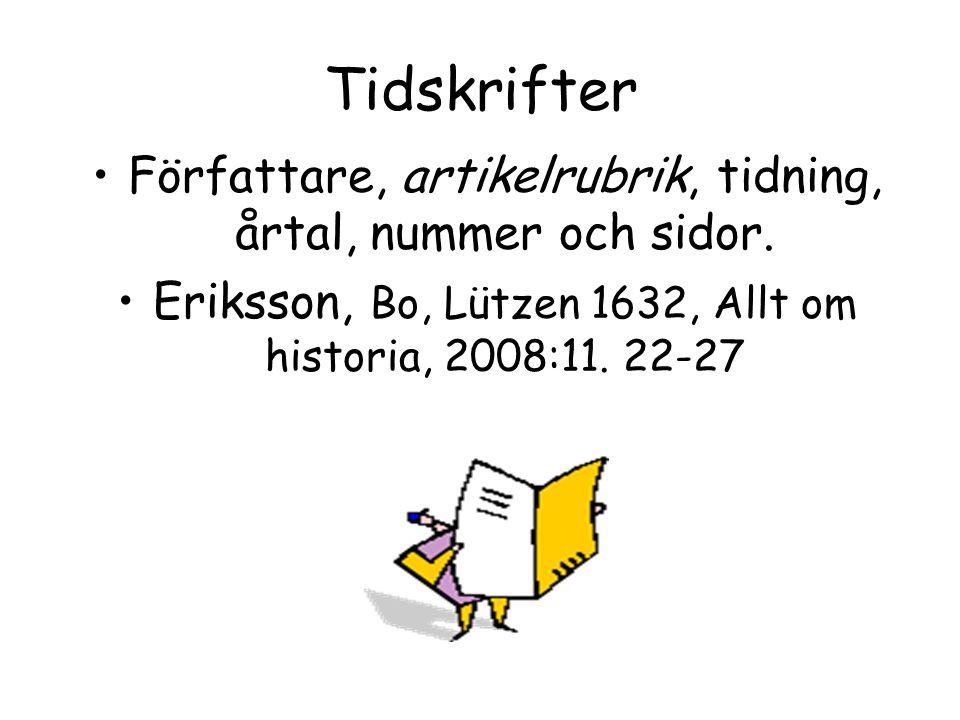 Tidskrifter Författare, artikelrubrik, tidning, årtal, nummer och sidor. Eriksson, Bo, Lützen 1632, Allt om historia, 2008:11. 22-27
