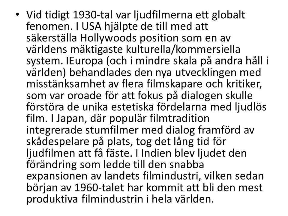 Vid tidigt 1930-tal var ljudfilmerna ett globalt fenomen. I USA hjälpte de till med att säkerställa Hollywoods position som en av världens mäktigaste