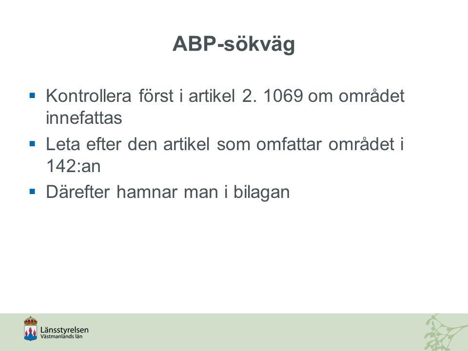ABP-sökväg  Kontrollera först i artikel 2. 1069 om området innefattas  Leta efter den artikel som omfattar området i 142:an  Därefter hamnar man i