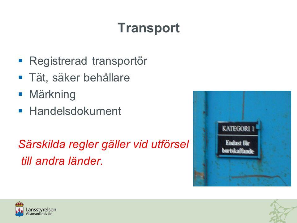 Transport  Registrerad transportör  Tät, säker behållare  Märkning  Handelsdokument Särskilda regler gäller vid utförsel till andra länder.