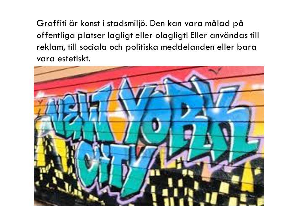 Graffiti är konst i stadsmiljö. Den kan vara målad på offentliga platser lagligt eller olagligt! Eller användas till reklam, till sociala och politisk