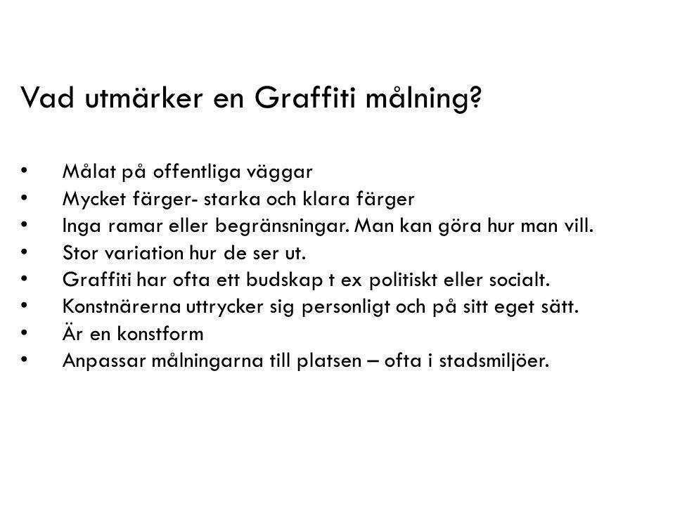 Vad utmärker en Graffiti målning? Målat på offentliga väggar Mycket färger- starka och klara färger Inga ramar eller begränsningar. Man kan göra hur m