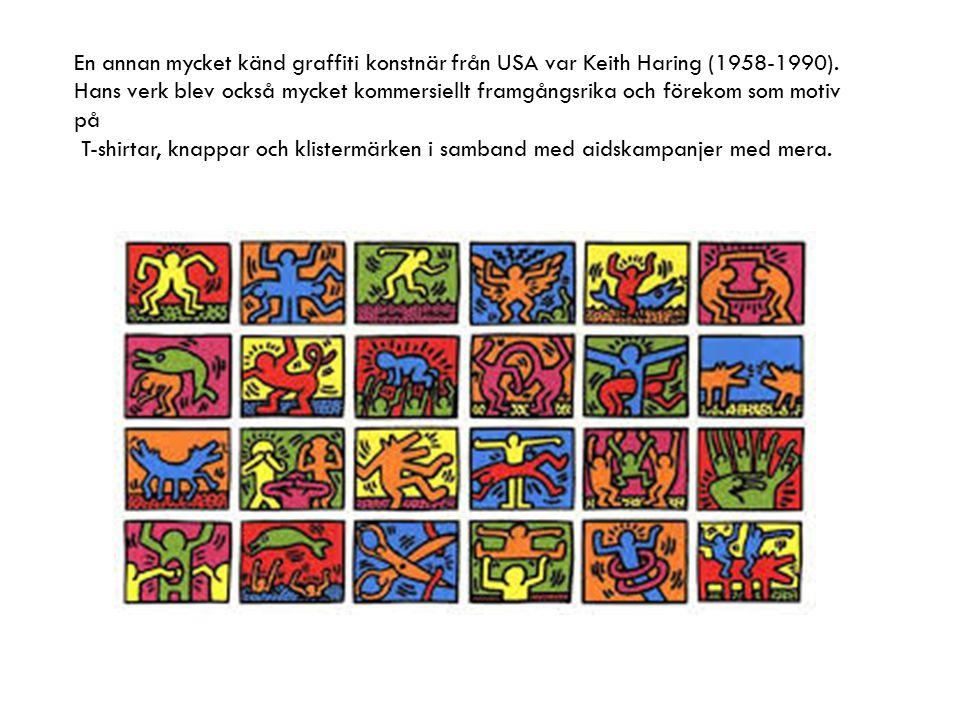 En annan mycket känd graffiti konstnär från USA var Keith Haring (1958-1990). Hans verk blev också mycket kommersiellt framgångsrika och förekom som m