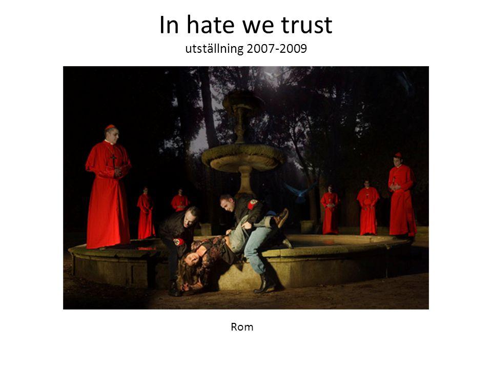 In hate we trust utställning 2007-2009 Rom