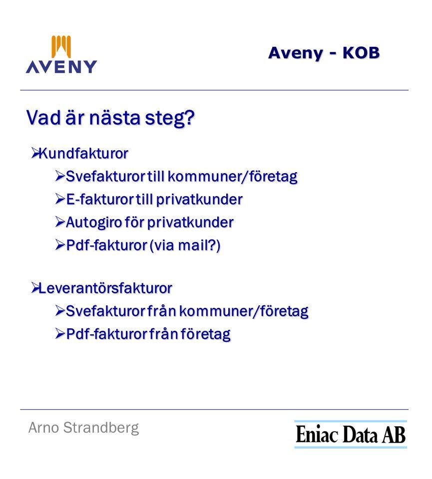Aveny - KOB Arno Strandberg Vad är nästa steg?  Kundfakturor  Svefakturor till kommuner/företag  E-fakturor till privatkunder  Autogiro för privat