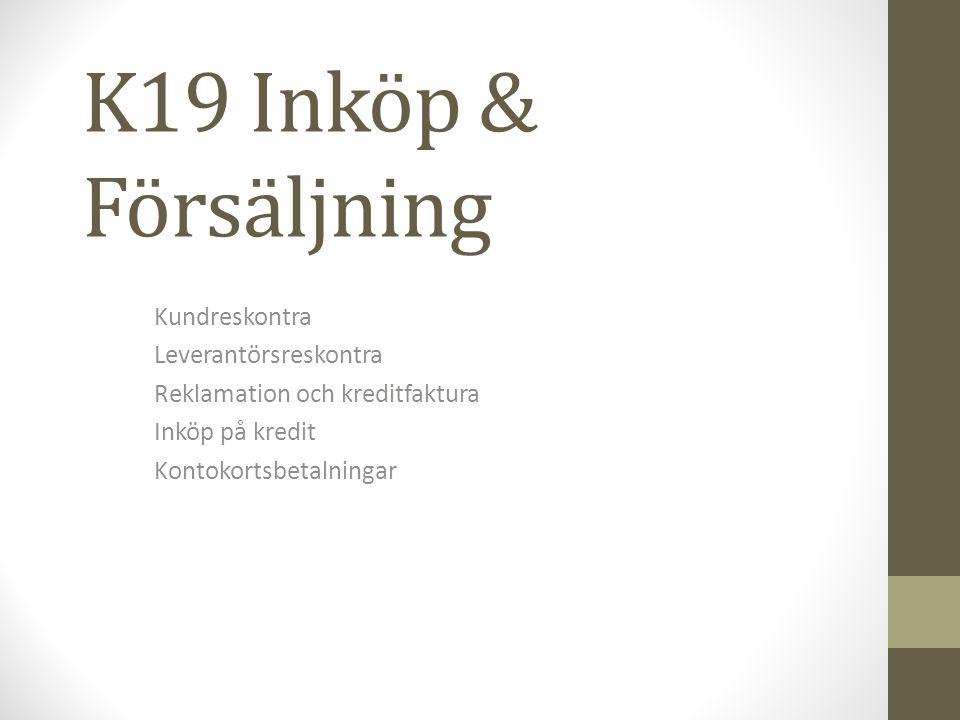 K19 Inköp & Försäljning Kundreskontra Leverantörsreskontra Reklamation och kreditfaktura Inköp på kredit Kontokortsbetalningar