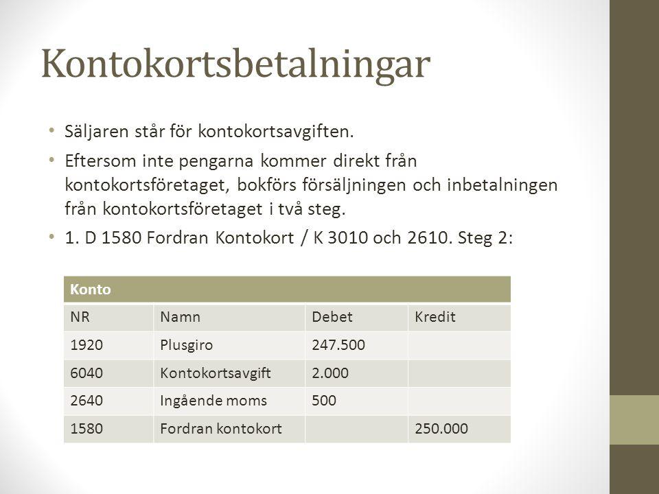 Kontokortsbetalningar Säljaren står för kontokortsavgiften. Eftersom inte pengarna kommer direkt från kontokortsföretaget, bokförs försäljningen och i