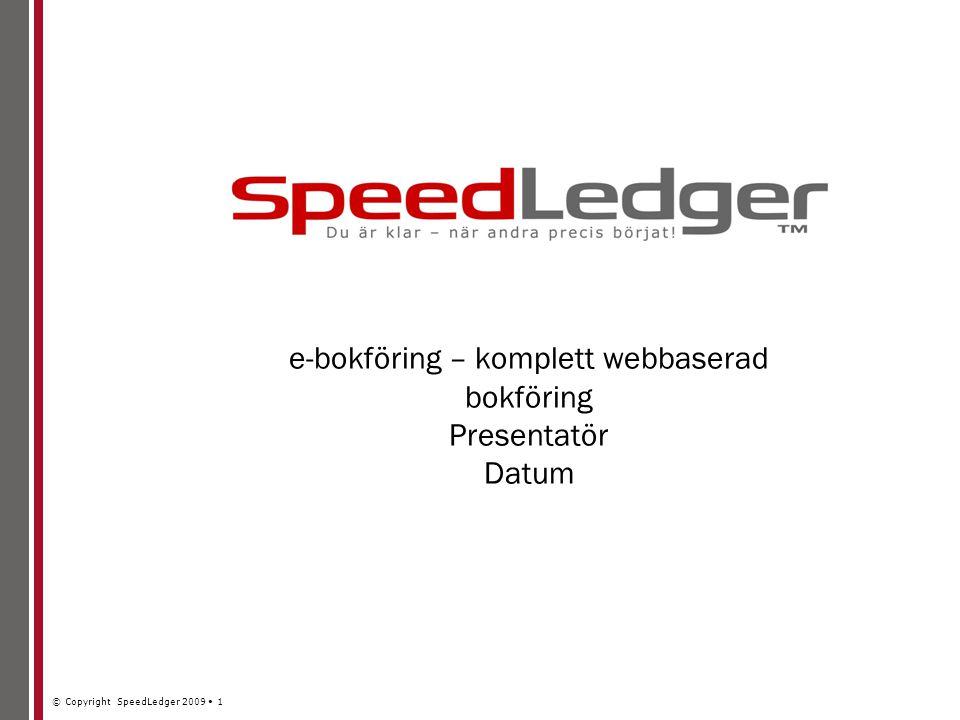 © Copyright SpeedLedger 2009 1 e-bokföring – komplett webbaserad bokföring Presentatör Datum