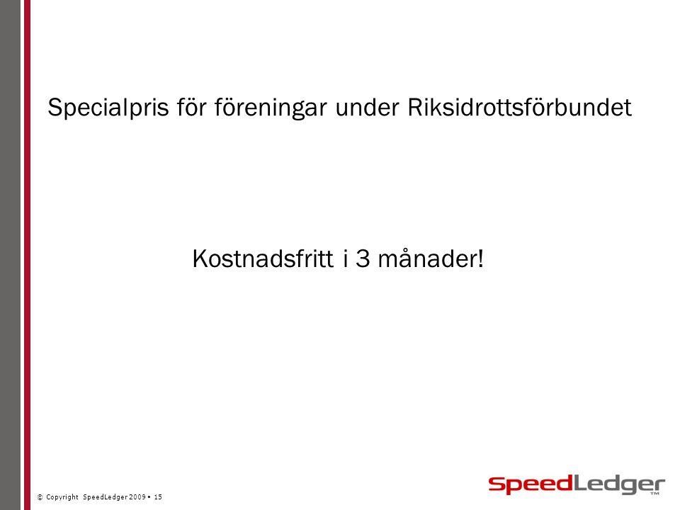 © Copyright SpeedLedger 2009 15 Specialpris för föreningar under Riksidrottsförbundet Kostnadsfritt i 3 månader!