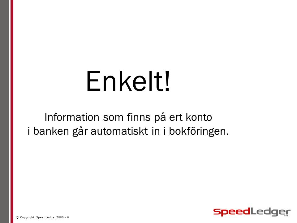 © Copyright SpeedLedger 2009 6 Enkelt.