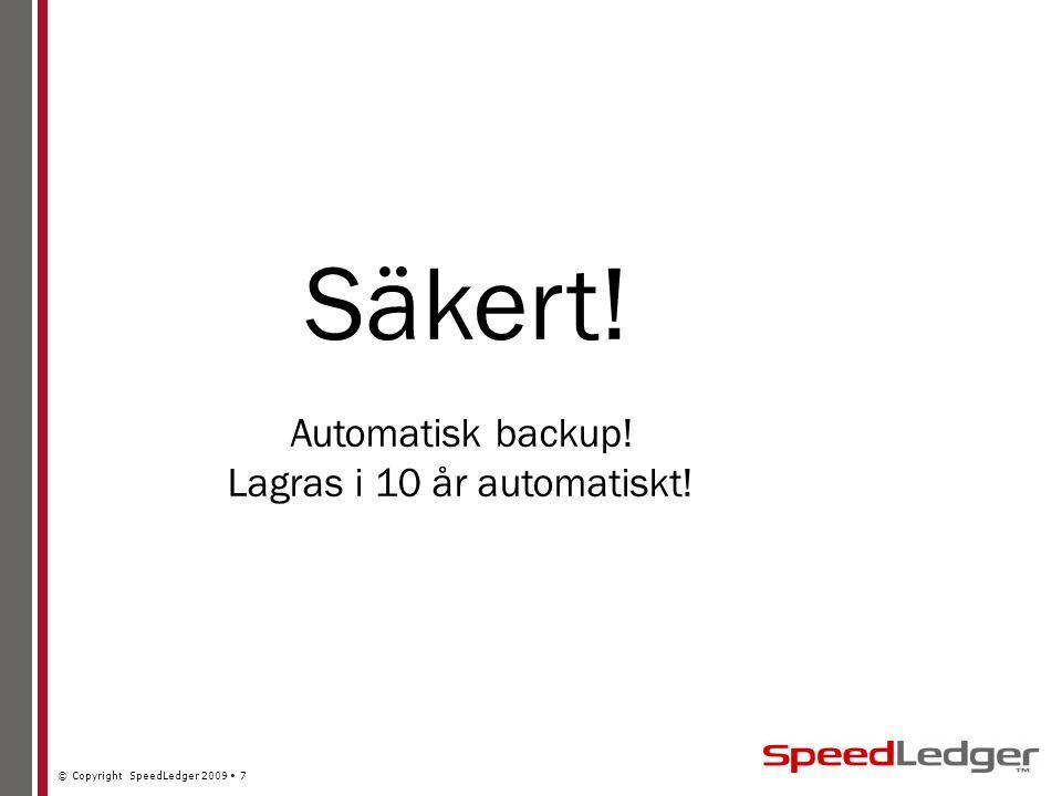 © Copyright SpeedLedger 2009 7 Säkert! Automatisk backup! Lagras i 10 år automatiskt!